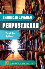 Cover Akses dan Layanan Perpustakaan . Teori dan Aplikasi oleh Elva Rahma