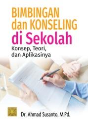 Cover Bimbingan dan Konseling di Sekolah. Konsep, Teori, dan Aplikasinya oleh Dr. Ahmad Susanto, M.Pd