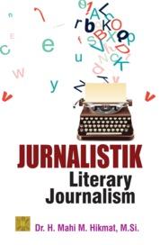 Cover JURNALISTIK: LITERARY JOURNALISM oleh Dr. H. Mahi M. Hikmat, M.Si.