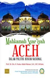MAHKAMAH SYAR'IYAH ACEH DALAM POLITIK HUKUM NASIONAL by Prof. Dr. Drs. H. Teuku Abdul Manan, S.H., S.IP., M.Hum. Cover