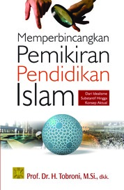 Cover MEMPERBINCANGKAN PEMIKIRAN PENDIDIKAN ISLAM: Dari Idealisme Substantif Hingga Konsep Aktual oleh Prof. Dr. H. Tobroni, M.Si