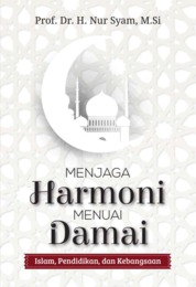 Menjaga Harmoni Menuai Damai by Prof. Dr. H. Nur Syam, M.Si. Cover