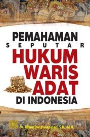 Cover PEMAHAMAN SEPUTAR HUKUM WARIS ADAT DI INDONESIA oleh Dr. Ellyne Dwi Poespasari, S.H., M.H.