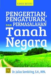 PENGERTIAN, PENGATURAN, DAN PERMASALAHAN TANAH NEGARA by Dr. Julius Sembiring, S.H., MPA. Cover
