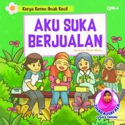 Cover Karya Keren Anak Kecil : Aku Suka Berjualan oleh Jihara Mafaza