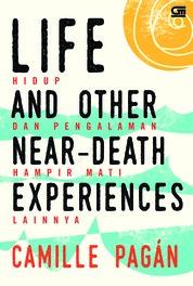 Cover Hidup dan Pengalaman Hampir Mati Lainnya (Life & Other Near Death Experiences) oleh Camille Pagan