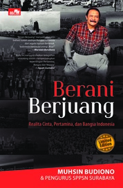 Cover Berani Berjuang : Realita Cinta Pertamina dan Bangsa Indonesia oleh Muhsin Budiono