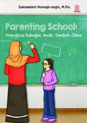 Parenting School: orangtua bahagia, anak tumbuh ceria by Sukmadiarti Perangin-angin Cover