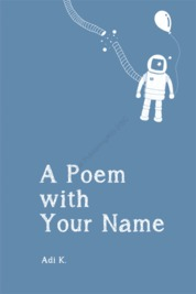 Cover A Poem with Your Name oleh Adi K.