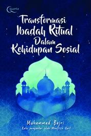 Cover Transformasi Ibadah Ritual Dalam Kehidupan Sosial oleh Muhamad Bajri