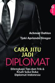 Cover Cara Jitu Jadi Diplomat oleh Achmad Dahlan & Tjoki Aprianda Siregar