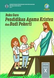 Buku Guru - Pendidikan Agama Kristen dan Budi Pekerti - Kelas X by Pdt. Janse Belandina Non-Serrano dan Pdt. Stephen Suleeman Cover