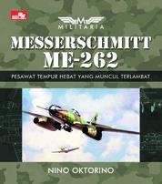 Cover Militaria - Messerschmitt 262 - Pesawat Tempur Hebat yang Muncul Terlambat oleh Nino Oktorino