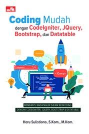 Cover Coding Mudah dengan CodeIgniter, JQuery, Bootstrap, dan Datatable oleh Heru Sulistiono, S.Kom., M.Kom.