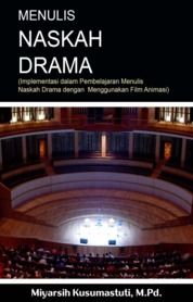 Cover Menulis naskah drama : implementasi dalam pembelajaran menulis naskah drama dengan menggunakan film animasi oleh Miyarsih Kusumastuti