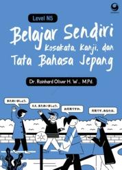 Belajar Sendiri Kosakata, Kanji, Dan Tata Bahasa Jepang by Dr. Rainhard Oliver H. W., M.Pd. Cover