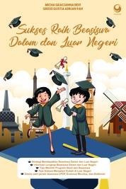 Cover Sukses Raih Beasiswa Dalam dan Luar Negri oleh Micha Graciana & Greess Gustia Adrian
