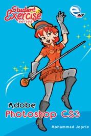 Cover Student Excercise Series - Adobe Photoshop CS3 oleh Mohammad Jepri