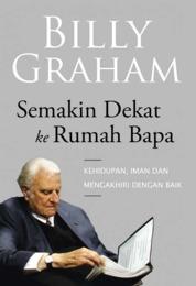 Cover Semakin Dekat ke Rumah Bapa oleh Billy Graham