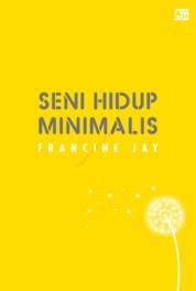 Cover Seni Hidup Minimalis; Petunjuk Minimalis Menuju Hidup yang Apik, Tertata, dan Sederhana oleh Francine Jay