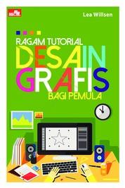 Cover Ragam Tutorial Desain Grafis bagi Pemula oleh Lea Willsen