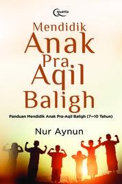 Cover Mendidik Anak Pra Aqil Baligh oleh Nur Aynun