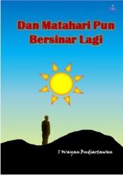 Dan Matahari Pun Bersinar Lagi by I Wayan Budiartawan Cover