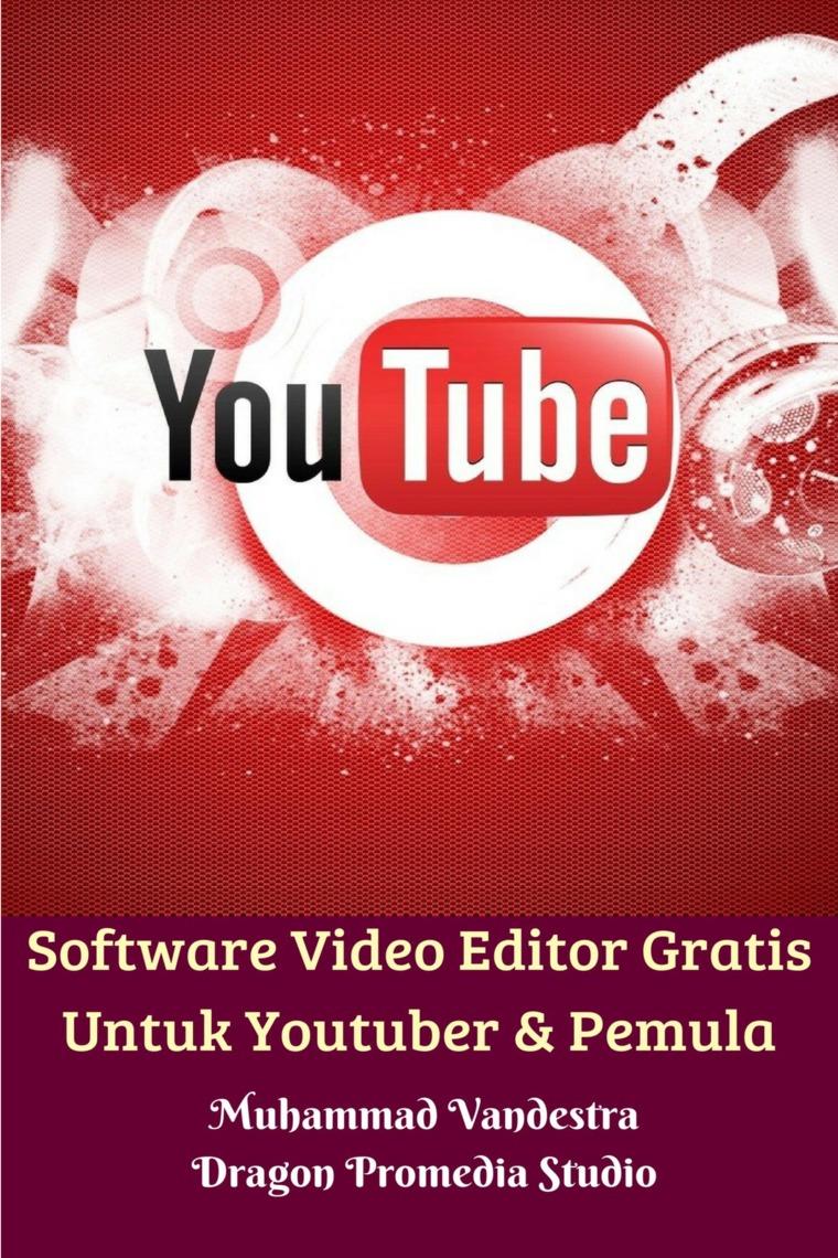 Buku Digital Software Video Editor Gratis Untuk Youtuber & Pemula oleh Muhammad Vandestra