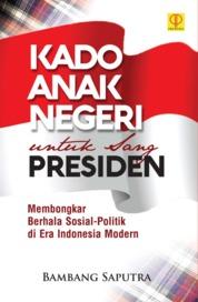 Cover Kado Anak Negeri Untuk Sang Presiden oleh Bambang Saputra