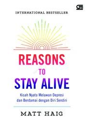 Cover REASONS TO STAY ALIVE: Kisah Nyata Melawan Depresi dan Berdamai dengan Diri Sendiri oleh Matt Haig