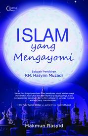 Cover Islam yang Mengayomi (Sebuah Pemikiran KH. Hasyim Muzadi) oleh Muhammad Makmun Rasyid
