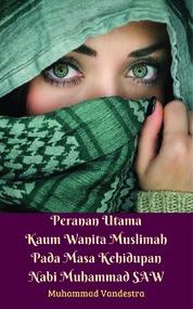 Cover Peranan Utama Kaum Wanita Muslimah Pada Masa Kehidupan Nabi Muhammad SAW oleh Muhammad Vandestra