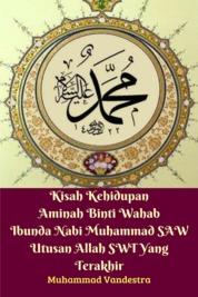 Cover Kisah Kehidupan Aminah Binti Wahab Ibunda Nabi Muhammad SAW Utusan Allah SWT Yang Terakhir oleh Muhammad Vandestra