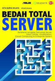 Cover Bedah Total Server: Referensi Lengkap Teknologi Server, Data Center, Virtualization, Cloud Computing & Enterprise System oleh Gita Surya Wijaya & Irtanto Wijaya