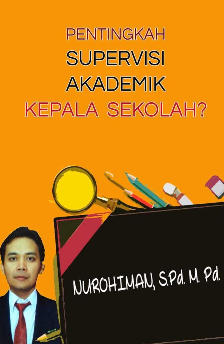 Buku Digital PENTINGKAH SUPERVISI AKADEMIK KEPALA SEKOLAH? oleh NUROHIMAN, S.Pd. M. Pd.