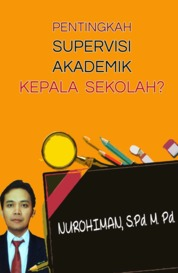 Cover PENTINGKAH SUPERVISI AKADEMIK KEPALA SEKOLAH? oleh NUROHIMAN, S.Pd. M. Pd.