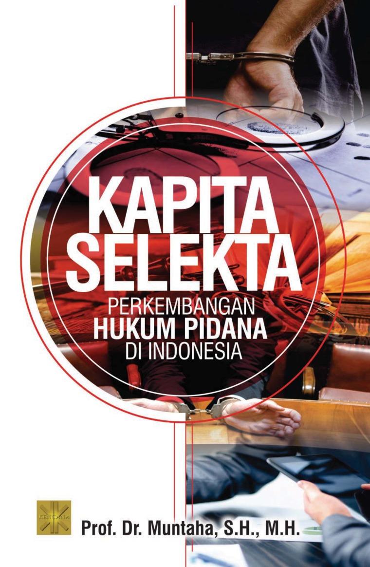 Buku Digital KAPITA SELEKTA PERKEMBANGAN HUKUM PIDANA DI INDONESIA oleh Prof. Dr. Muntaha, S.H., M.H.