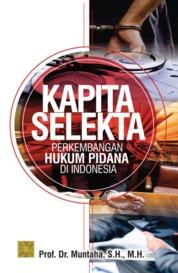 KAPITA SELEKTA PERKEMBANGAN HUKUM PIDANA DI INDONESIA by Prof. Dr. Muntaha, S.H., M.H. Cover