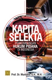 Cover KAPITA SELEKTA PERKEMBANGAN HUKUM PIDANA DI INDONESIA oleh Prof. Dr. Muntaha, S.H., M.H.