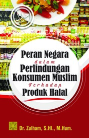 Cover PERAN NEGARA DALAM PERLINDUNGAN KONSUMEN MUSLIM TERHADAP PRODUK HALAL oleh Dr. Zulham, S.HI., M.Hum.