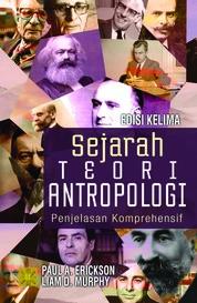 Cover SEJARAH TEORI ANTROPOLOGI PENJELASAN KOMPREHENSIF oleh Paul A. Erickson
