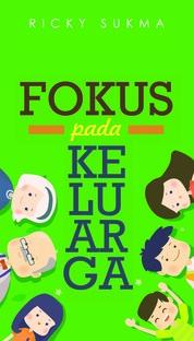 Cover FOKUS PADA KELUARGA oleh Ricky Sukma