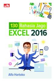 Cover 130 Rahasia Jago Excel 2016 oleh Alfa Hartoko