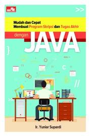 Cover Mudah dan Cepat Membuat Program Skripsi dan Tugas Akhir dengan Java oleh Ir. Yuniar Supardi