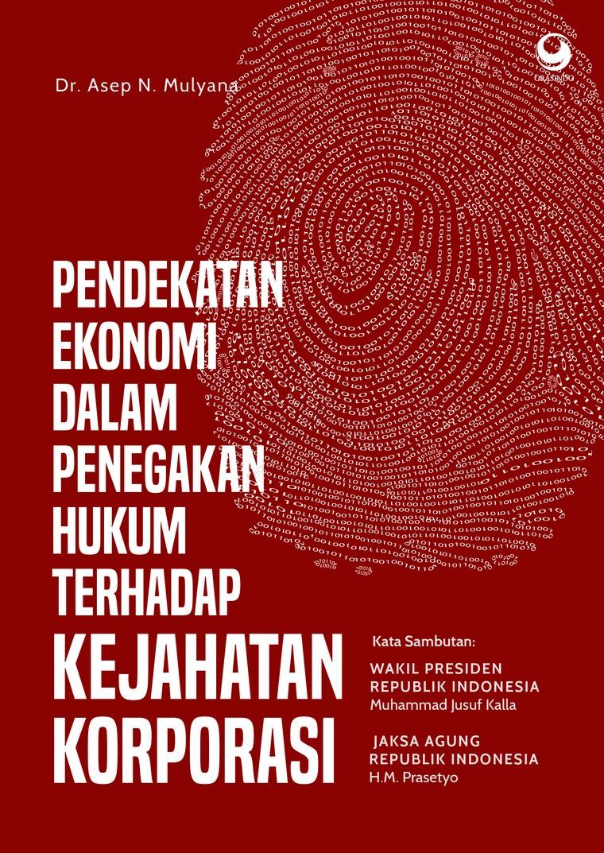 Buku Digital Pendekatan Ekonomi Dalam Penegakan Hukum Terhadap Kejahatan Korporasi oleh Dr. Asep N. Mulyana