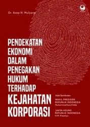 Cover Pendekatan Ekonomi Dalam Penegakan Hukum Terhadap Kejahatan Korporasi oleh Dr. Asep N. Mulyana