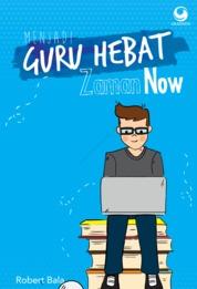 Cover Menjadi Guru Hebat Zaman Now oleh Robert Bala