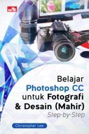 Cover Belajar Photoshop CC untuk Fotografi & Desain (Mahir) Step-by-Step oleh Christopher Lee