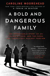 A Bold and Dangerous Family by Caroline Moorehead Cover