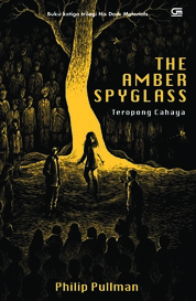 Cover His Dark Materials#3: Teropong Cahaya (The Amber Spyglass) oleh Philip Pullman